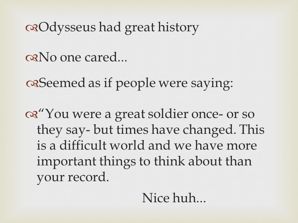 Odysseus had great history No one cared...