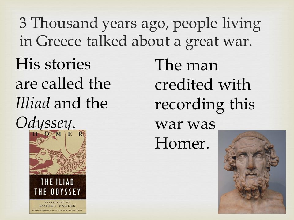 3 Thousand years ago, people living in Greece talked about a great war.