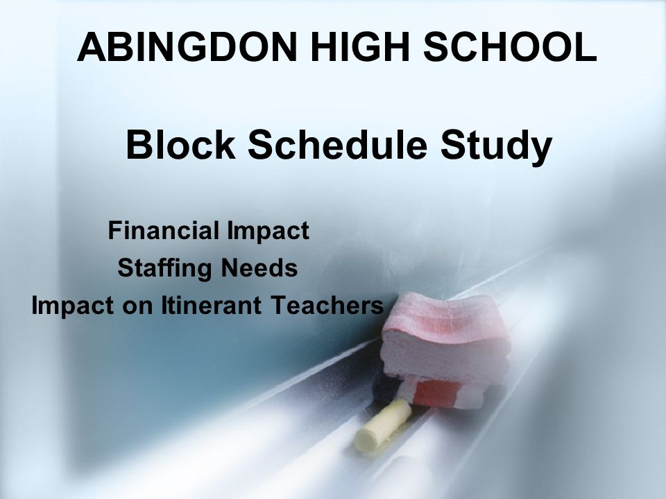 ABINGDON HIGH SCHOOL Block Schedule Study Financial Impact Staffing Needs Impact on Itinerant Teachers