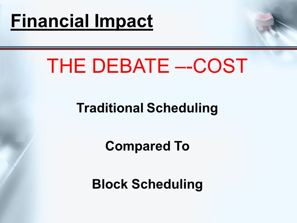 Financial Impact THE DEBATE –-COST Traditional Scheduling Compared To Block Scheduling