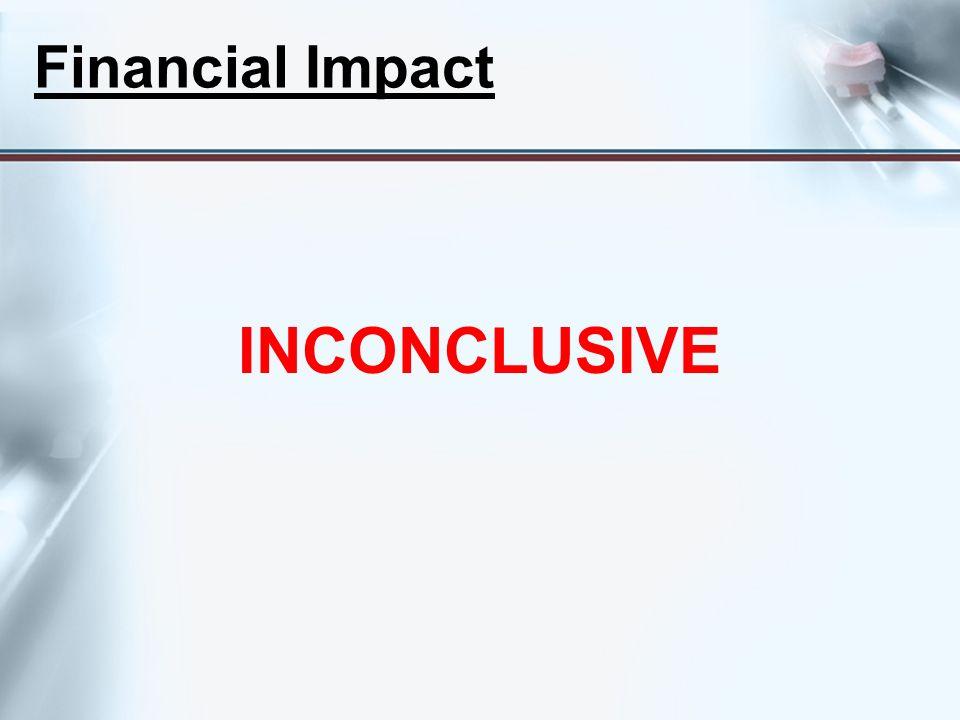 Financial Impact INCONCLUSIVE