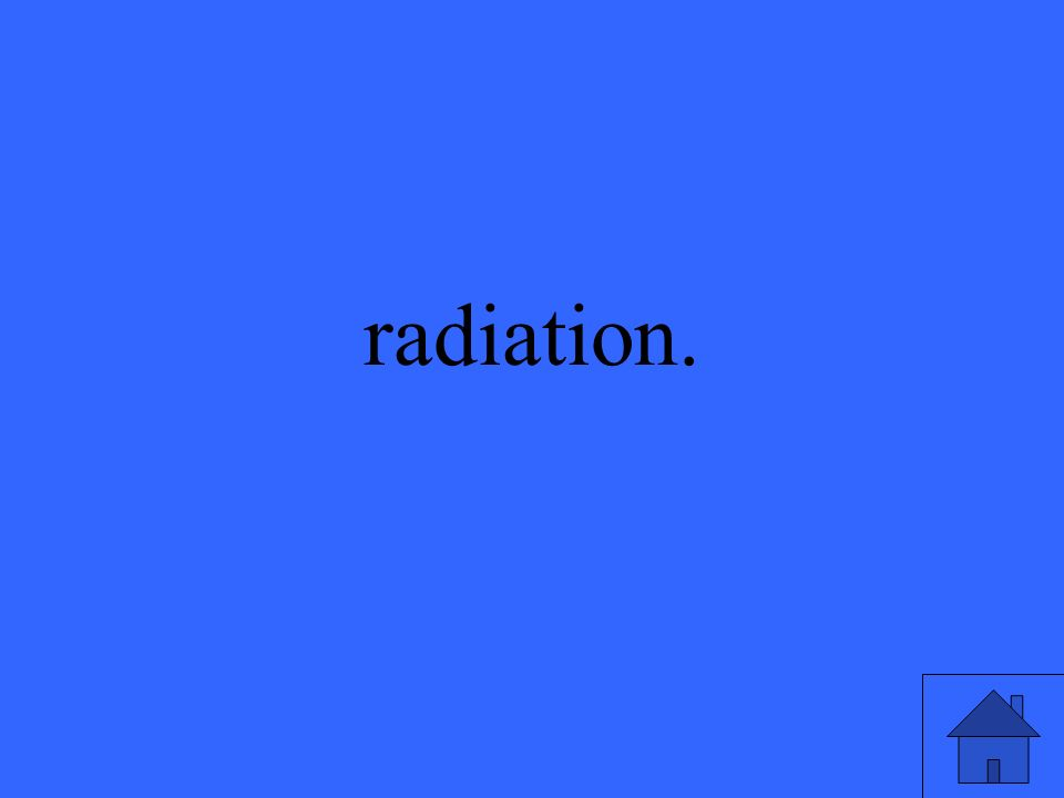 radiation.