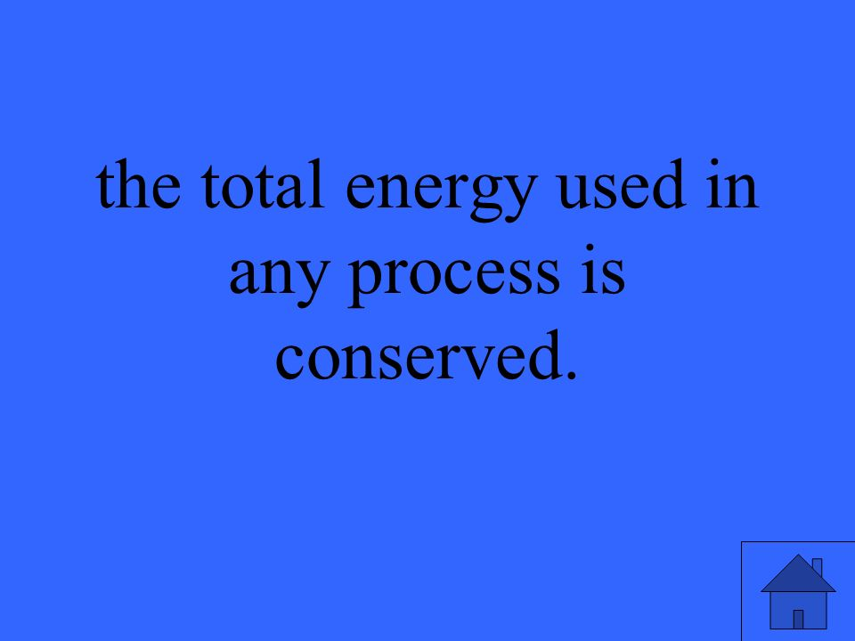 the total energy used in any process is conserved.