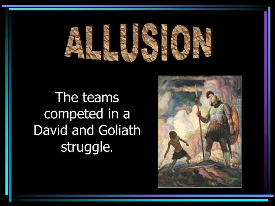 The teams competed in a David and Goliath struggle.