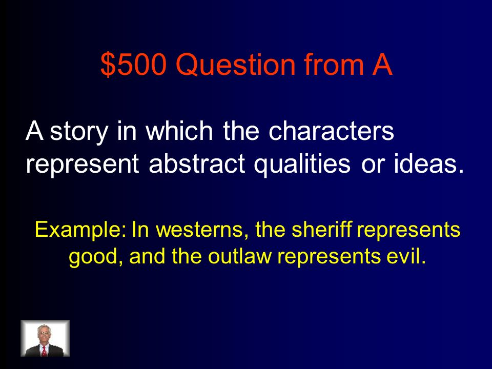 $500 Question from A A story in which the characters represent abstract qualities or ideas.