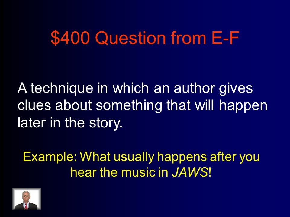 $400 Question from E-F A technique in which an author gives clues about something that will happen later in the story.