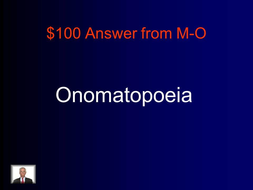 $100 Answer from M-O Onomatopoeia