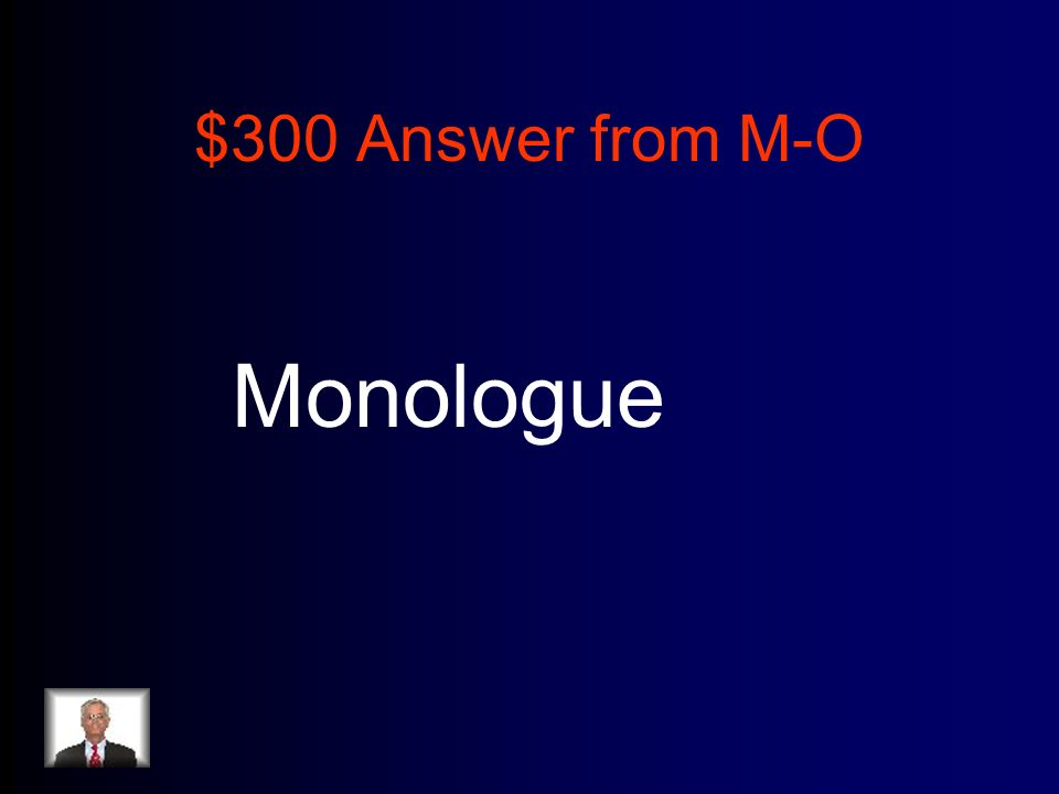 $300 Answer from M-O Monologue