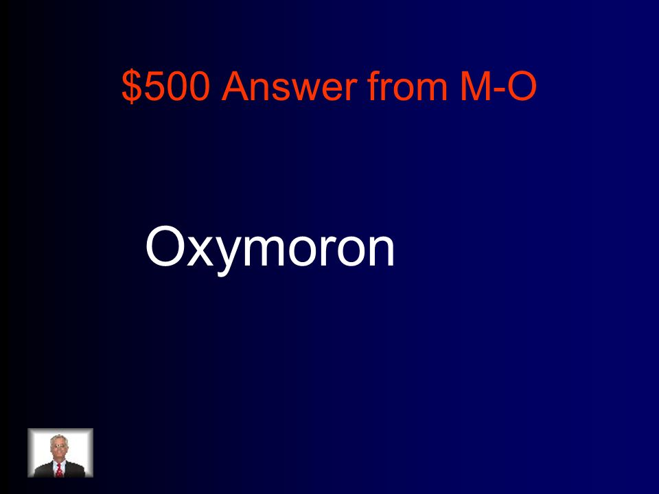 $500 Answer from M-O Oxymoron