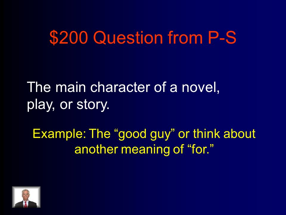 $200 Question from P-S The main character of a novel, play, or story.