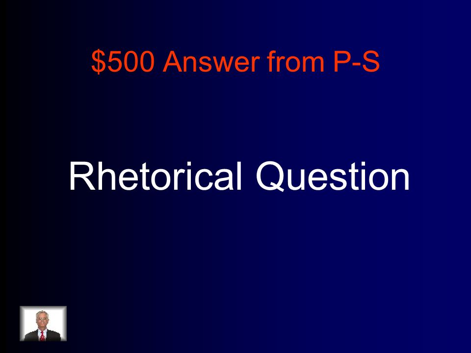 $500 Answer from P-S Rhetorical Question