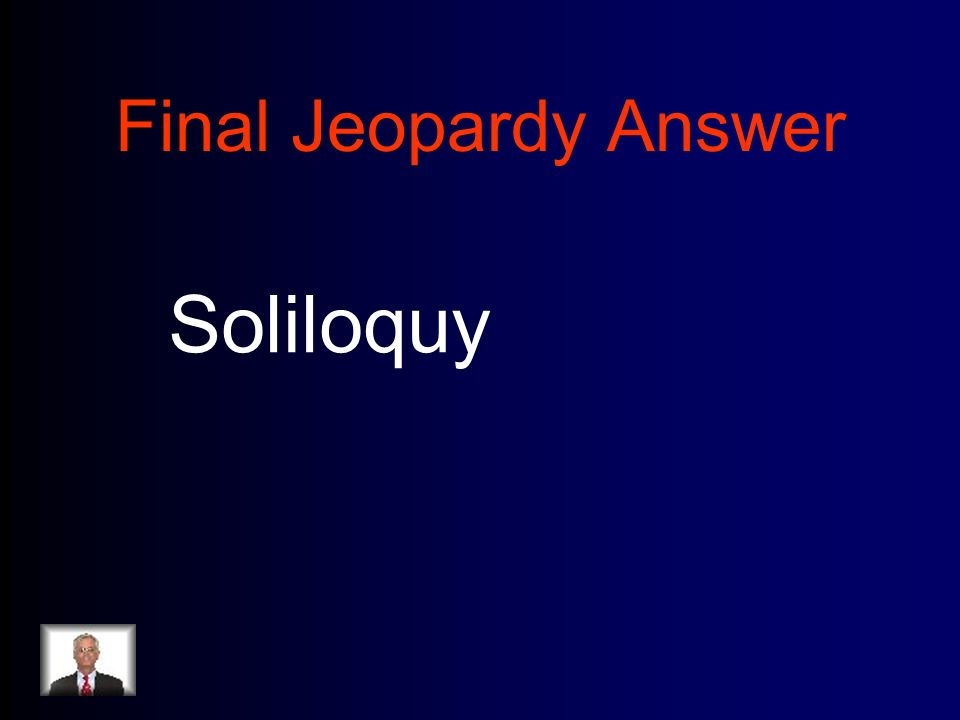 Final Jeopardy Answer Soliloquy