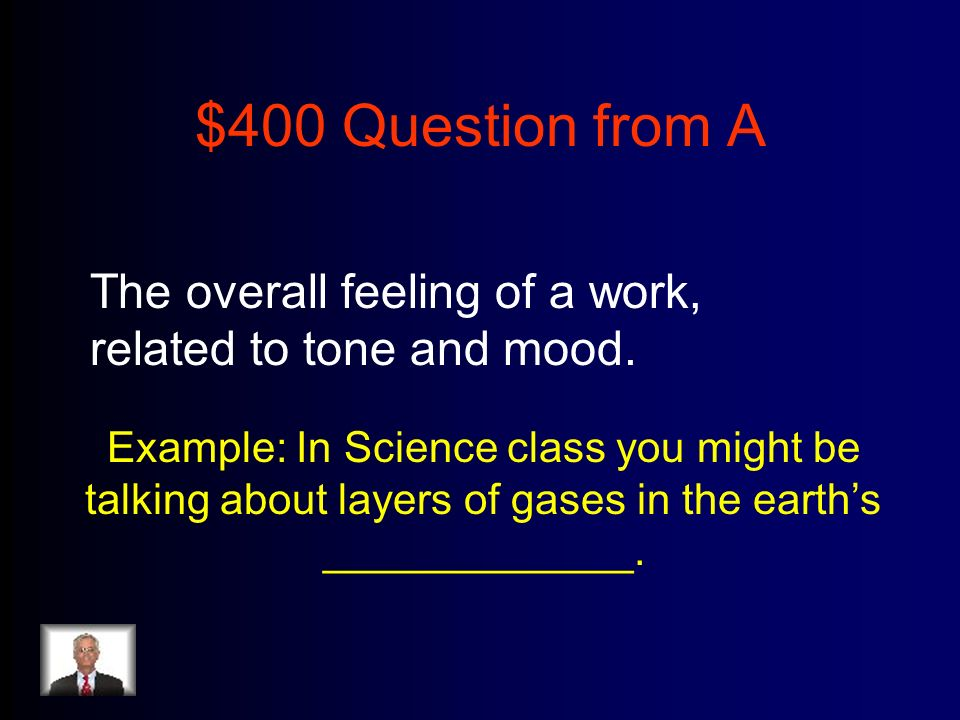 $400 Question from A The overall feeling of a work, related to tone and mood.