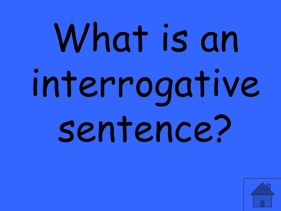 What is an interrogative sentence?