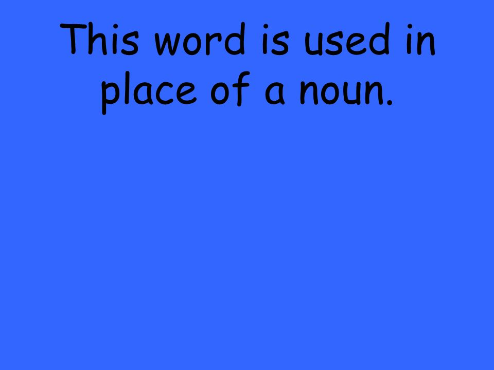 This word is used in place of a noun.