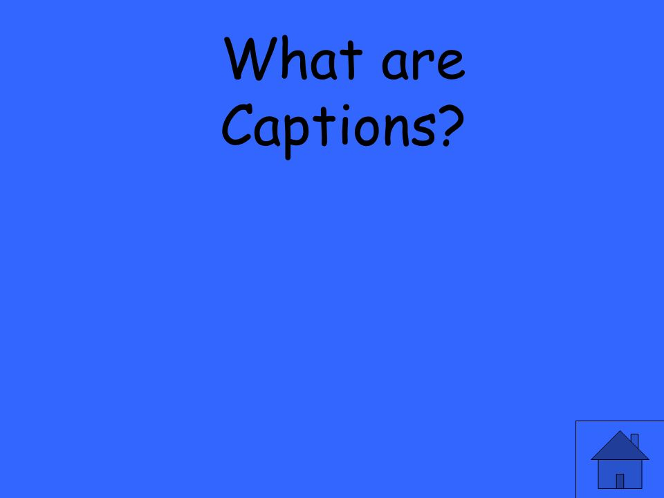 What are Captions?