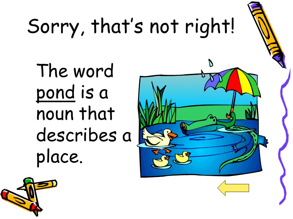 Sorry, thats not right! The word found is a verb that describes an action.