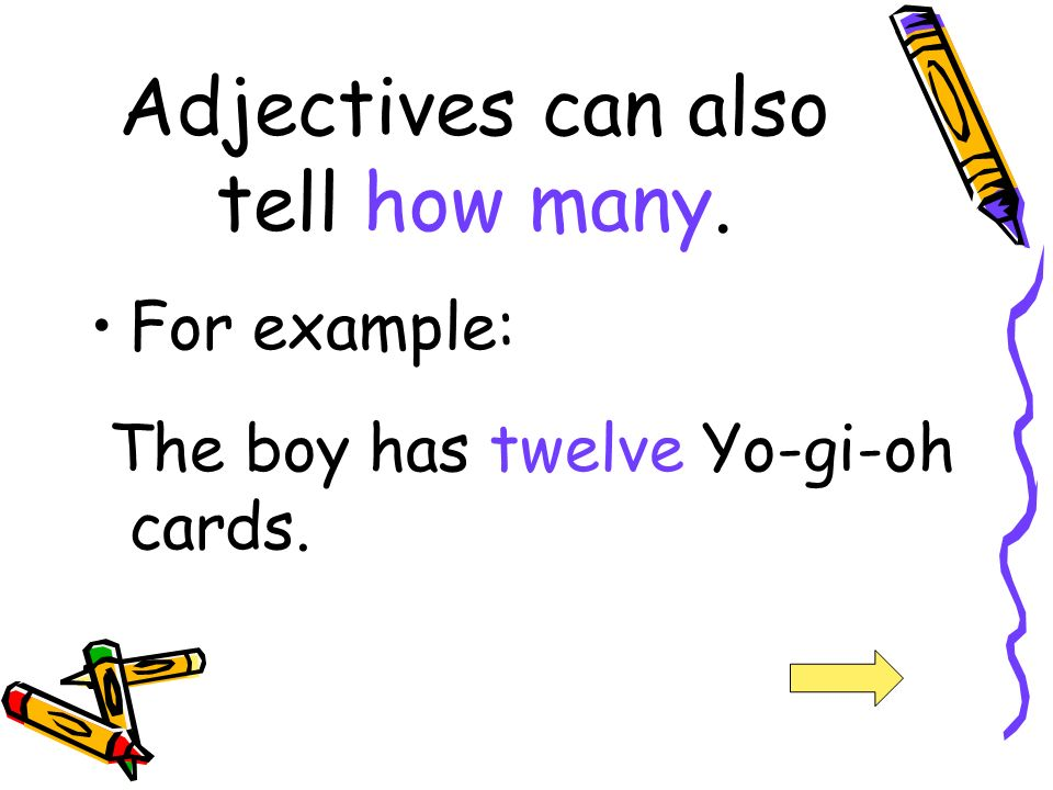 Adjectives can tell what kind. For example: I have a large class.
