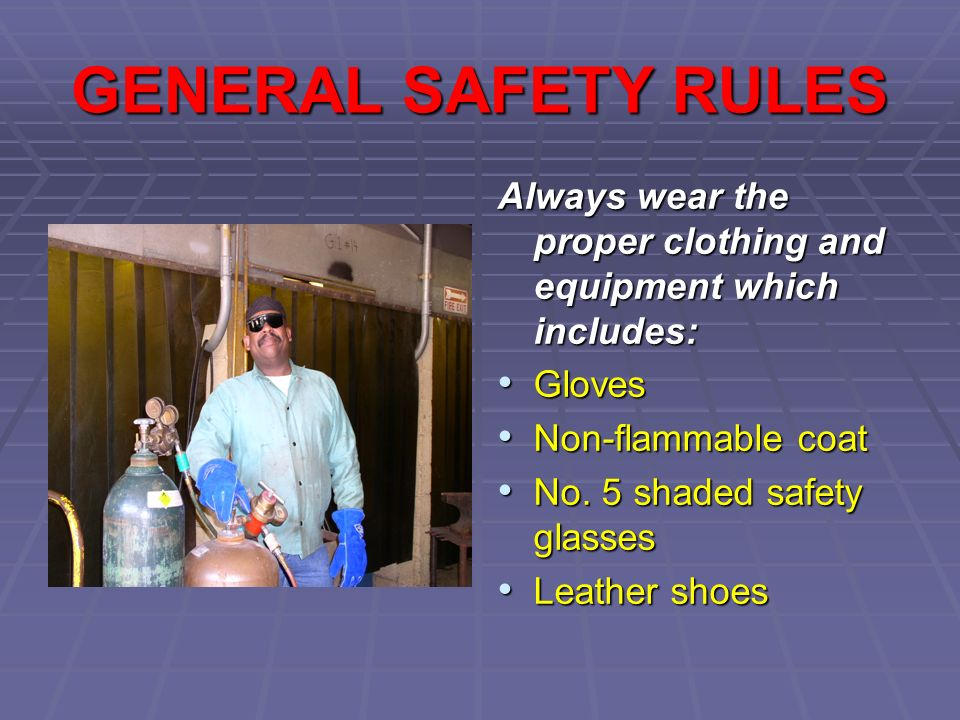 GENERAL SAFETY RULES Always wear the proper clothing and equipment which includes: Gloves Gloves Non-flammable coat Non-flammable coat No.