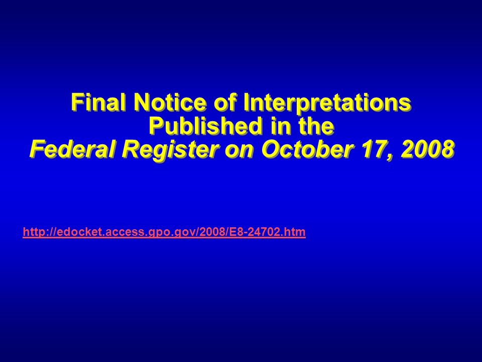 Final Notice of Interpretations Published in the Federal Register on October 17, 2008 http://edocket.access.gpo.gov/2008/E8-24702.htm