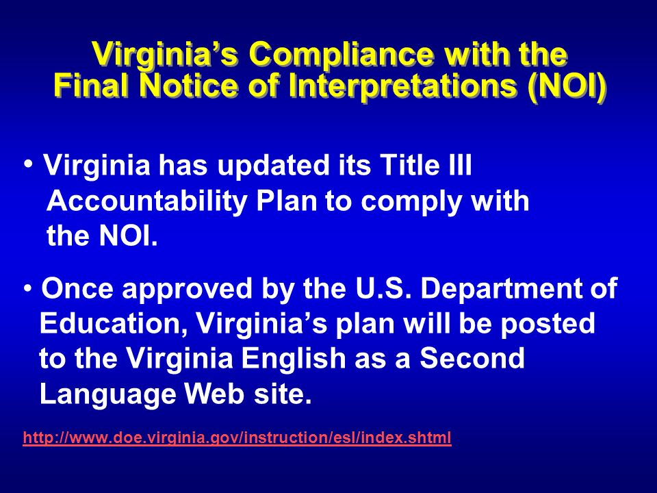 Virginias Compliance with the Final Notice of Interpretations (NOI) Virginia has updated its Title III Accountability Plan to comply with the NOI. Onc