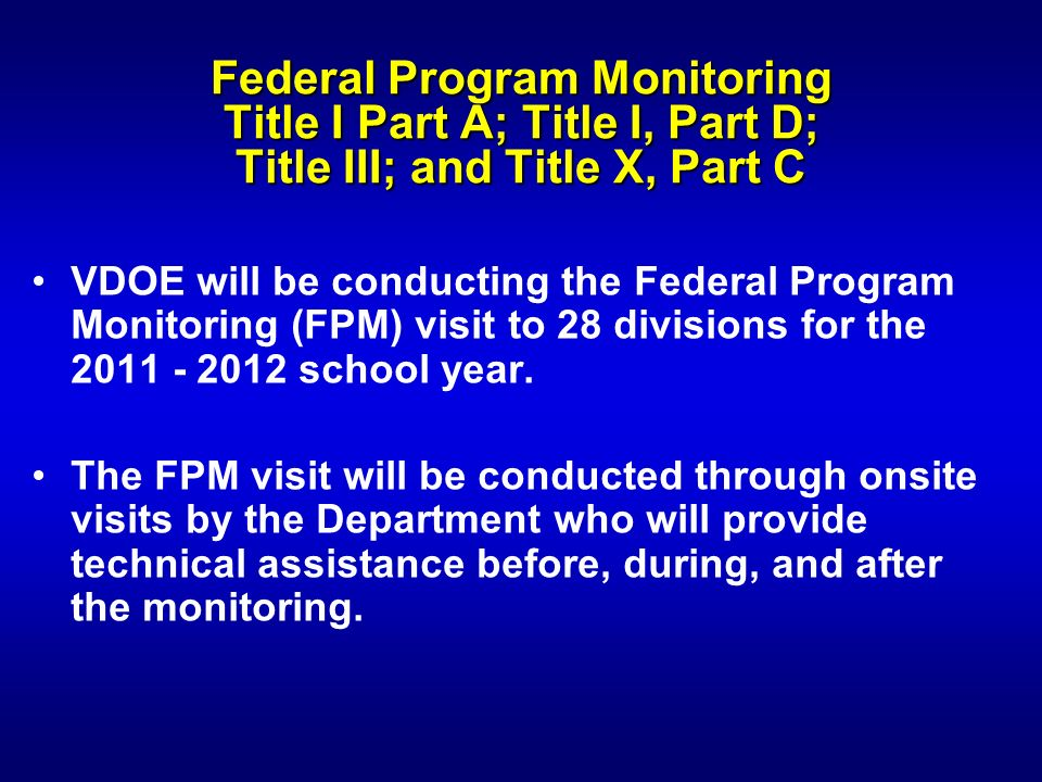 Federal Program Monitoring Title I Part A; Title I, Part D; Title III; and Title X, Part C VDOE will be conducting the Federal Program Monitoring (FPM