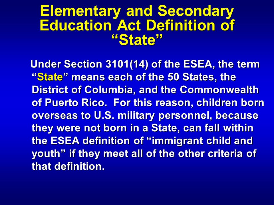 Elementary and Secondary Education Act Definition of State Under Section 3101(14) of the ESEA, the termState means each of the 50 States, the District of Columbia, and the Commonwealth of Puerto Rico.
