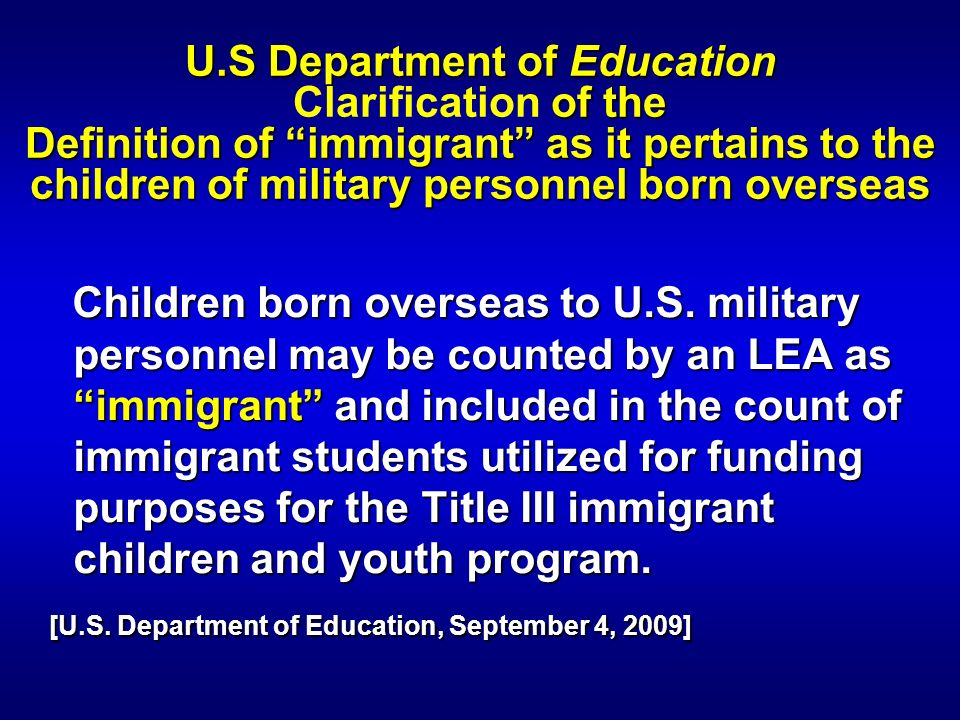 U.S Department of Education of the Definition of immigrant as it pertains to the children of military personnel born overseas U.S Department of Educat