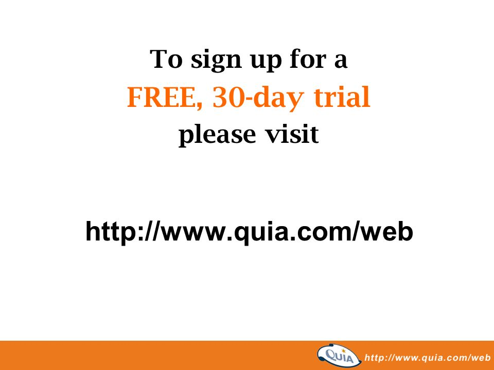 To sign up for a FREE, 30-day trial please visit http://www.quia.com/web