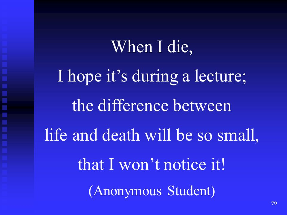 79 When I die, I hope its during a lecture; the difference between life and death will be so small, that I wont notice it.