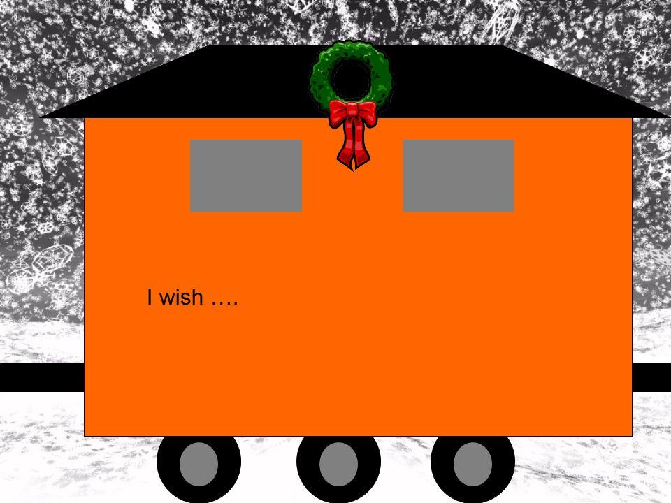 I wish ….