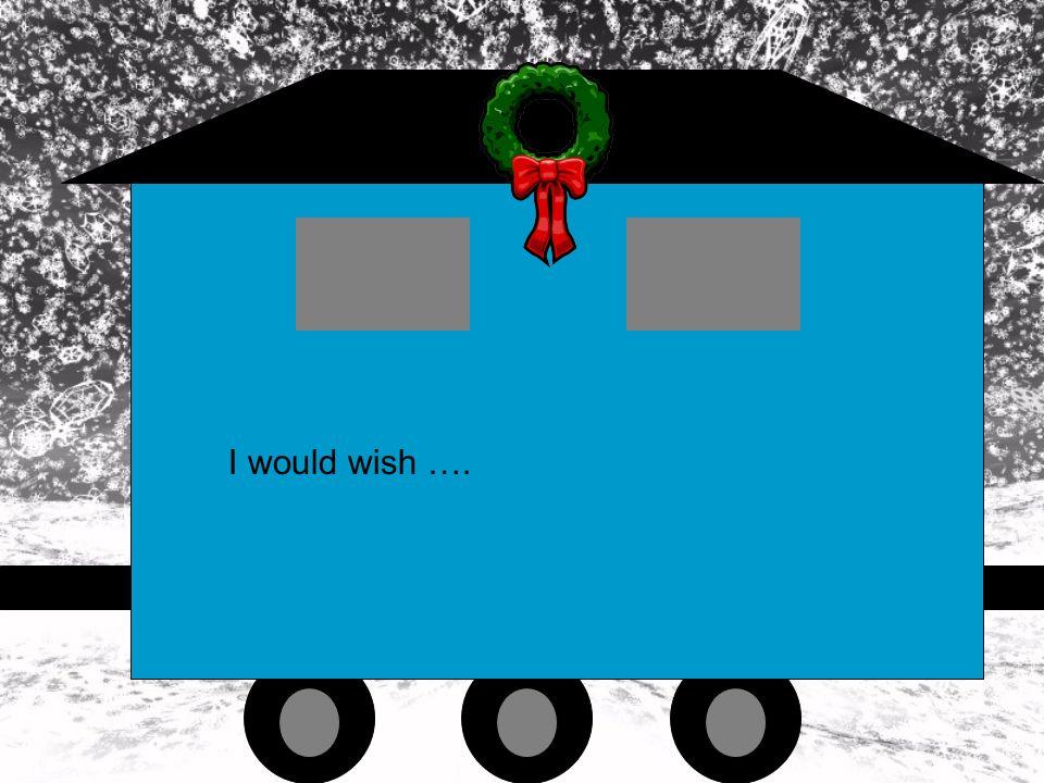 I wish I ….