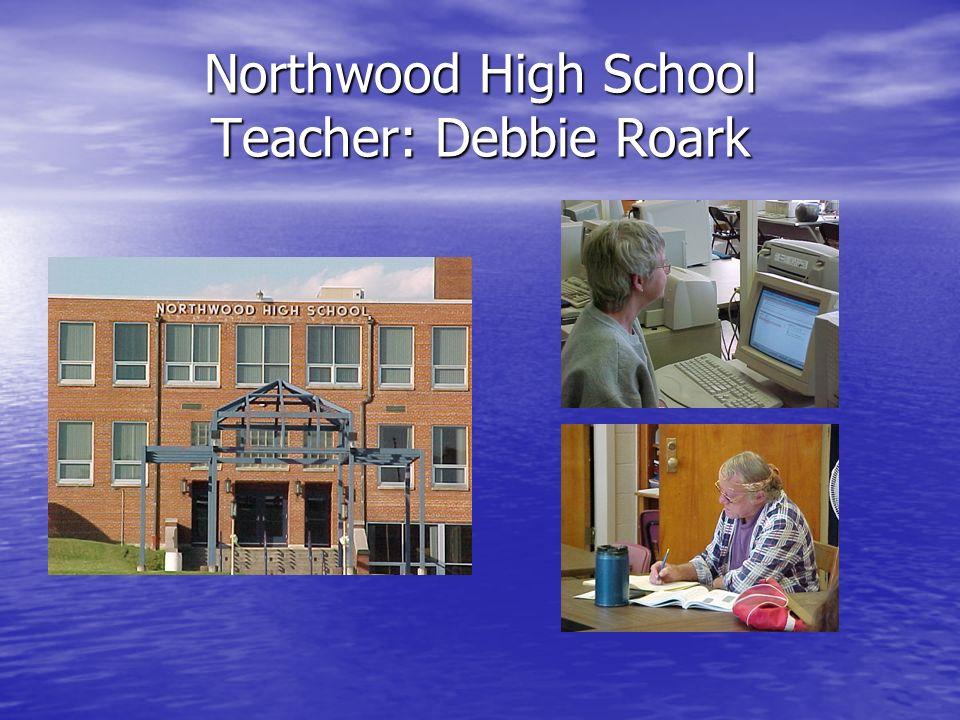 Northwood High School Teacher: Debbie Roark