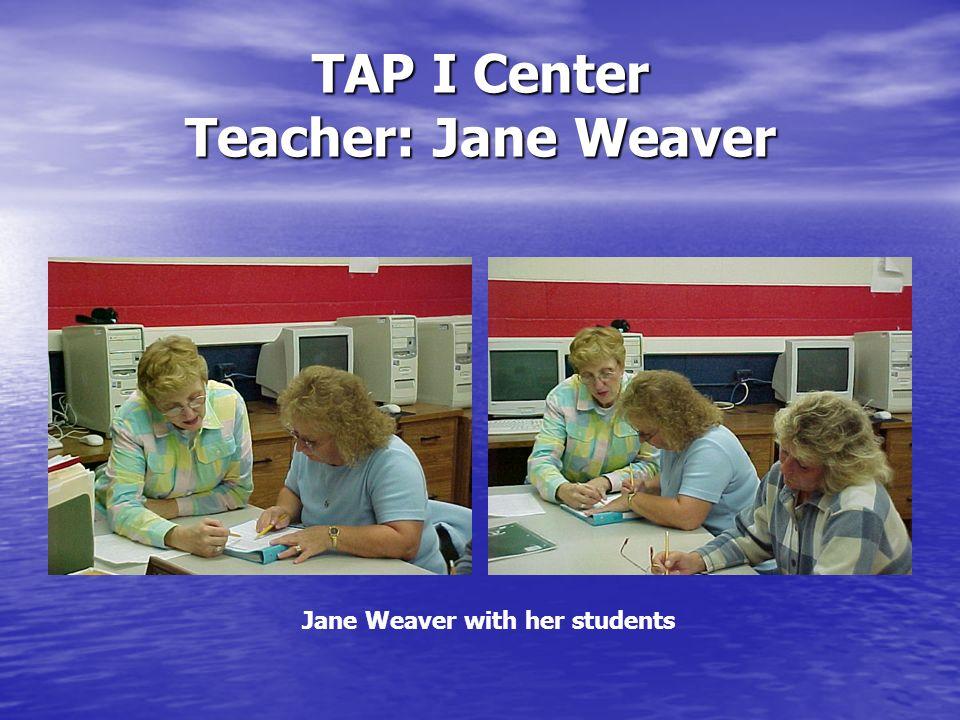 TAP I Center Teacher: Jane Weaver Jane Weaver with her students