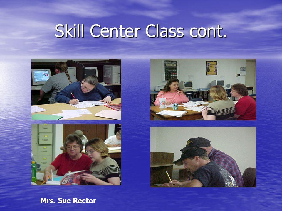 Skill Center Class cont. Mrs. Sue Rector