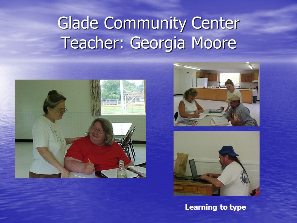 Glade Community Center Teacher: Georgia Moore Learning to type
