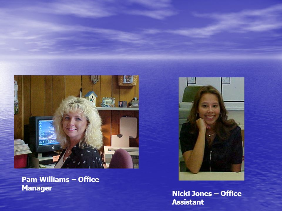 Pam Williams – Office Manager Nicki Jones – Office Assistant