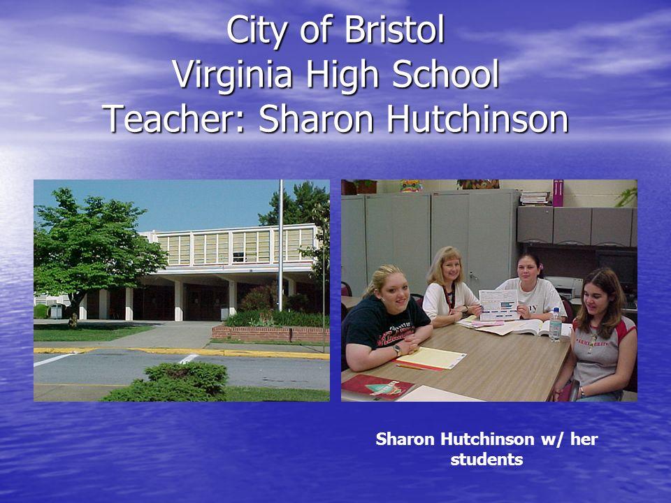 City of Bristol Virginia High School Teacher: Sharon Hutchinson Sharon Hutchinson w/ her students