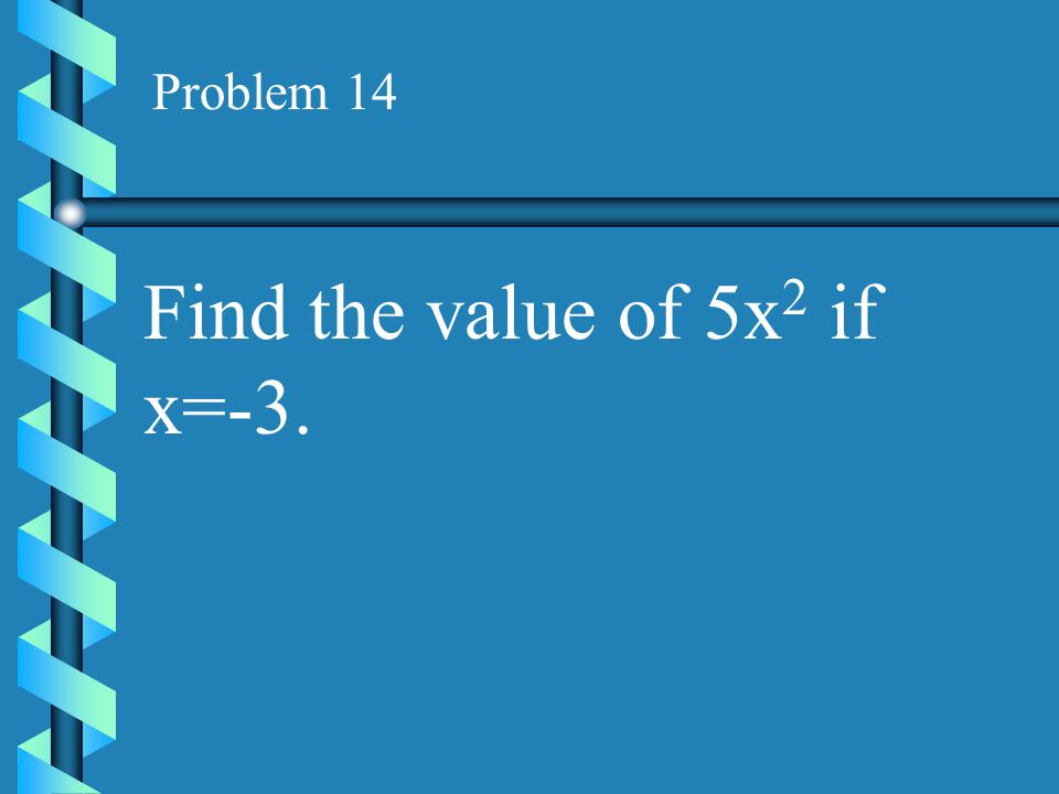 Problem 13 Find the value of the expression 2xy 3 if x=3 and y=-2