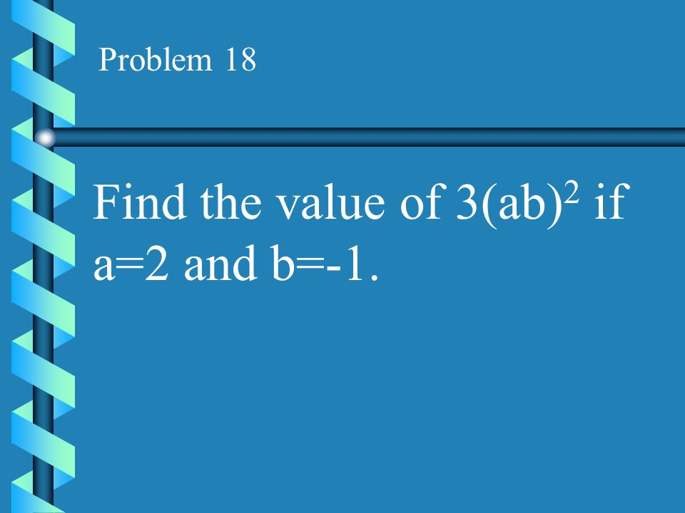 Problem 17 If x=3 and y=-2, find the value of 4xy 2.