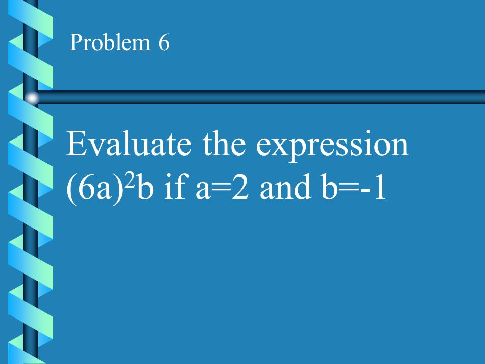 Problem 5 Using the formula V=x 2 h, find V when x=6 and h=2