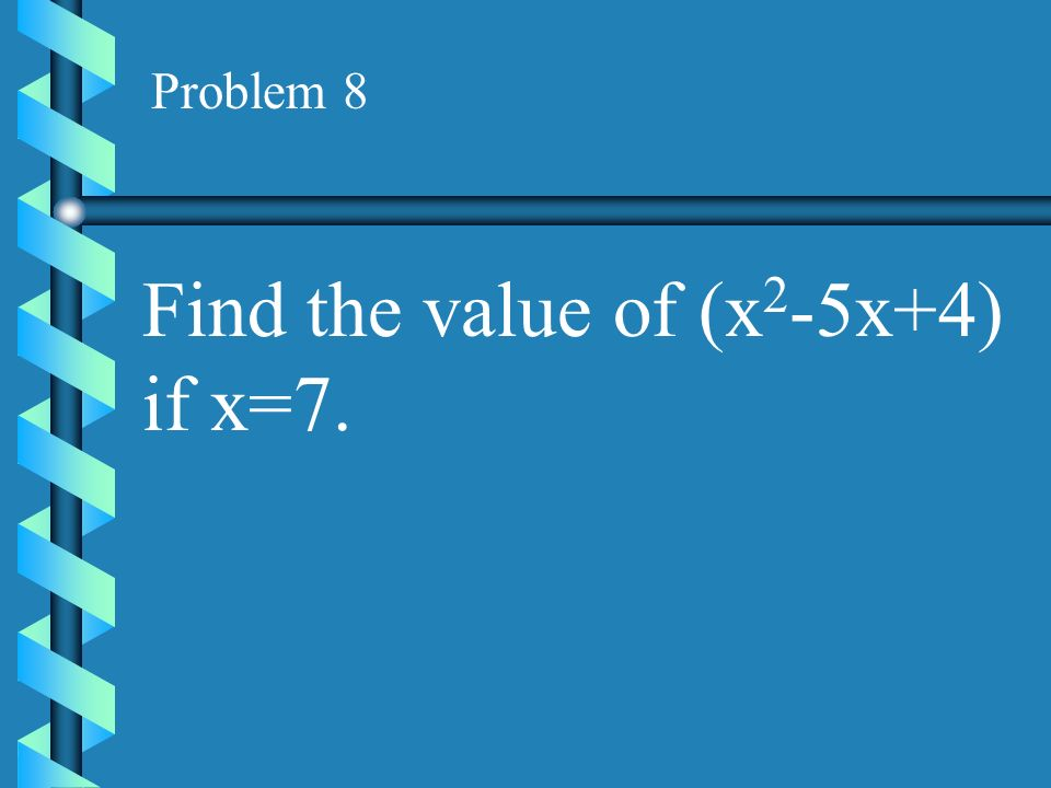 Problem 7 Find the value of 3a-4b if a=-2 and b=1.