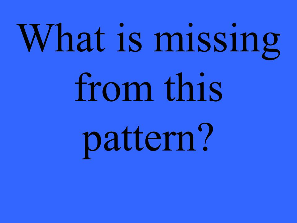 What is missing from this pattern?