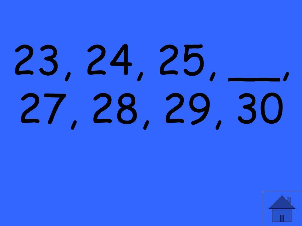 23, 24, 25, __, 27, 28, 29, 30