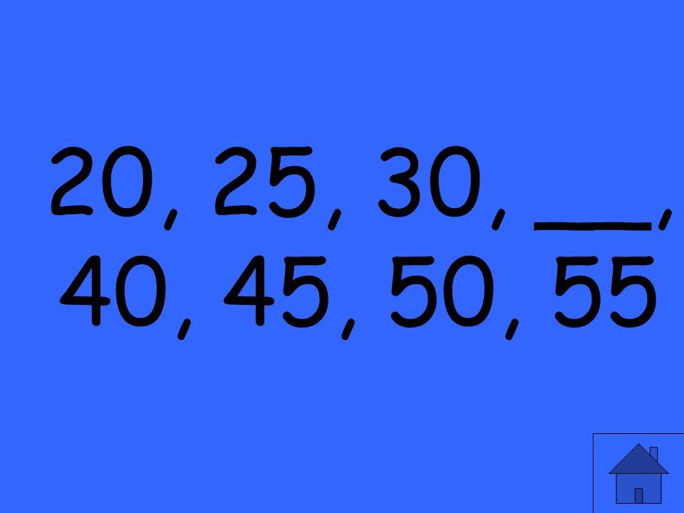 20, 25, 30, __, 40, 45, 50, 55