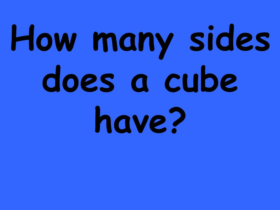 How many sides does a cube have?