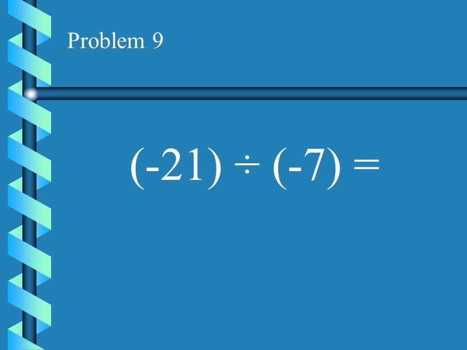 Problem 8 (-9) ÷ (0) =