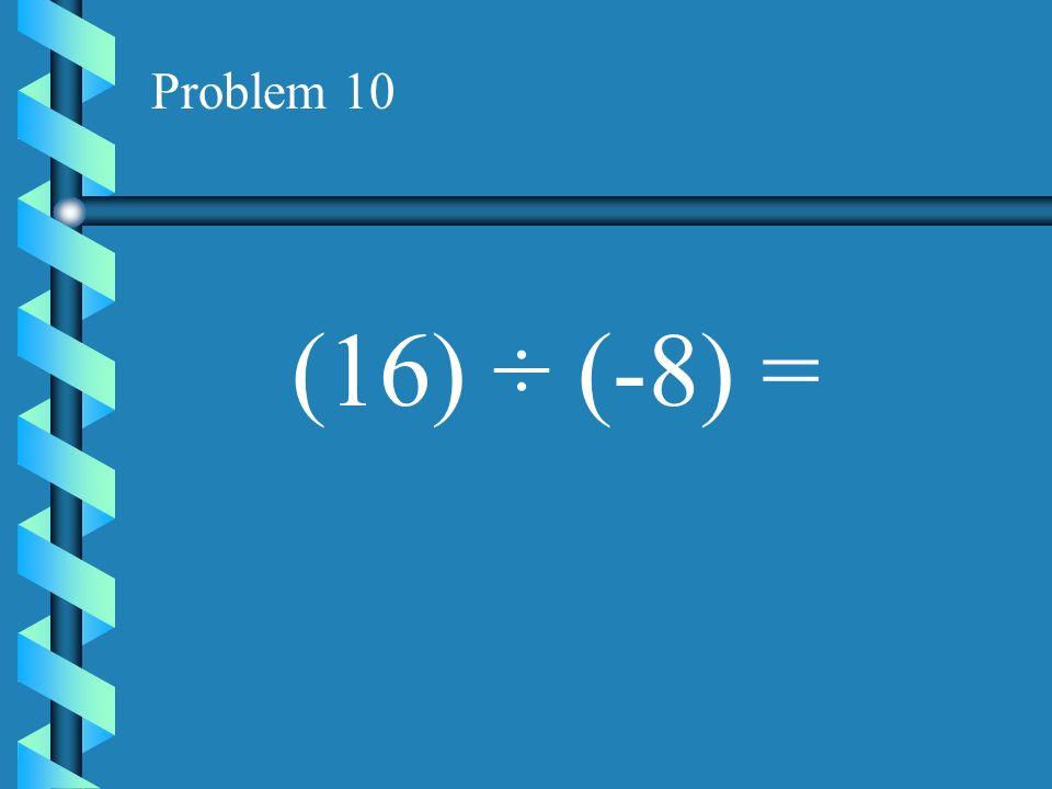 Problem 9 (-21) ÷ (-7) =