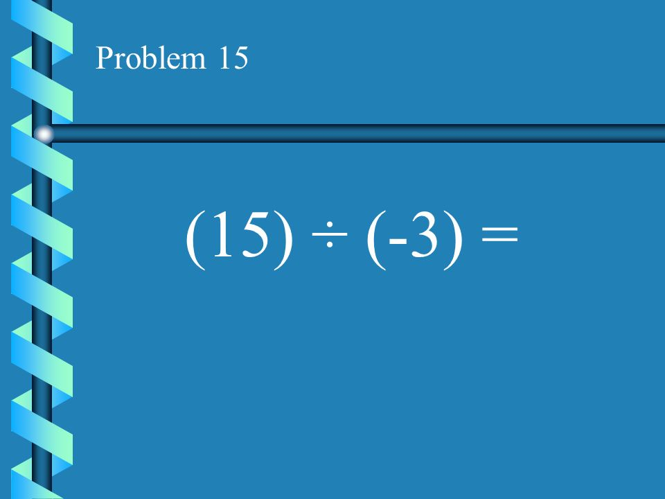 Problem 14 (10) ÷ (-5) =