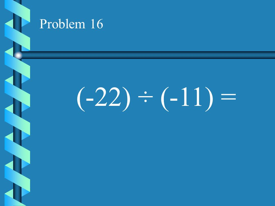 Problem 15 (15) ÷ (-3) =